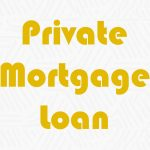 Private Mortgage Loan: Why is it a good idea?